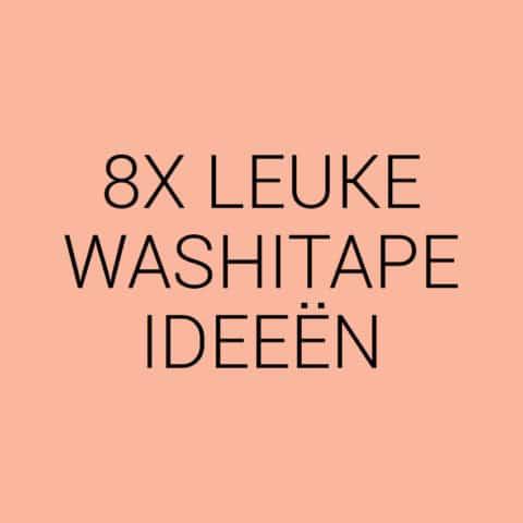 8 leuke ideeën die je kan doen met washitape